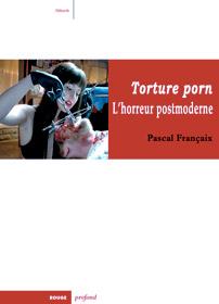 Torture porn, l'horreur postmoderne, de Pascal Françaix